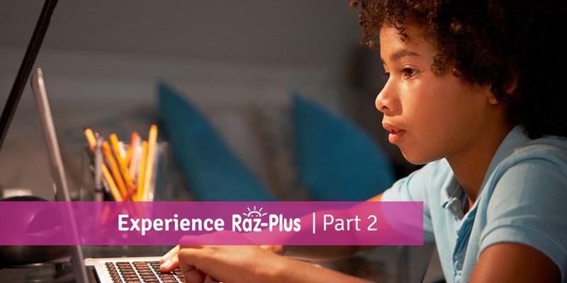 Experience Raz-Plus Part 2