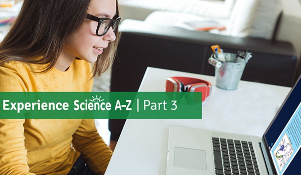 Experience Science A-Z: Part 3