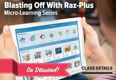 Blasting Off With Raz-Plus Micro-Learning Series