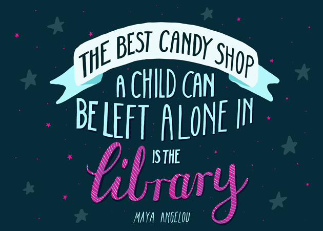 The best candy shop a child can be left in is a library-Maya Angelou